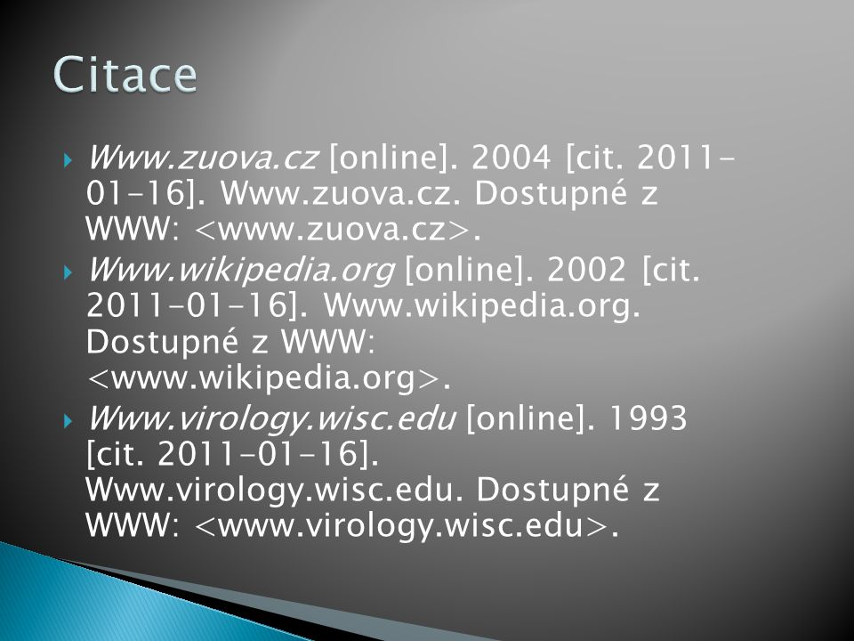Citace Www.zuova.cz [online]. 2004 [cit. 2011- 01-16]. Www.zuova.cz. Dostupné z WWW: <www.zuova.cz>.